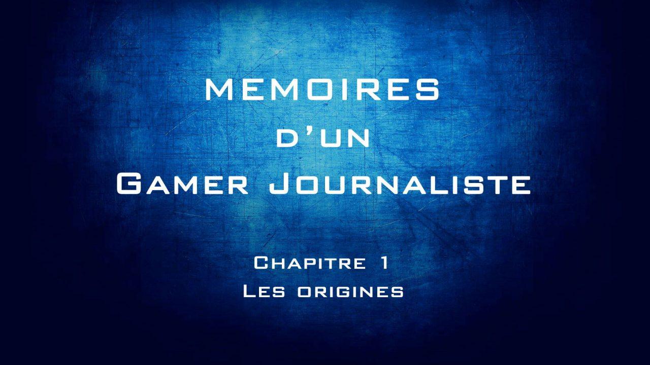 Mémoires d'un gamer journaliste : Chapitre 1 – Les origines