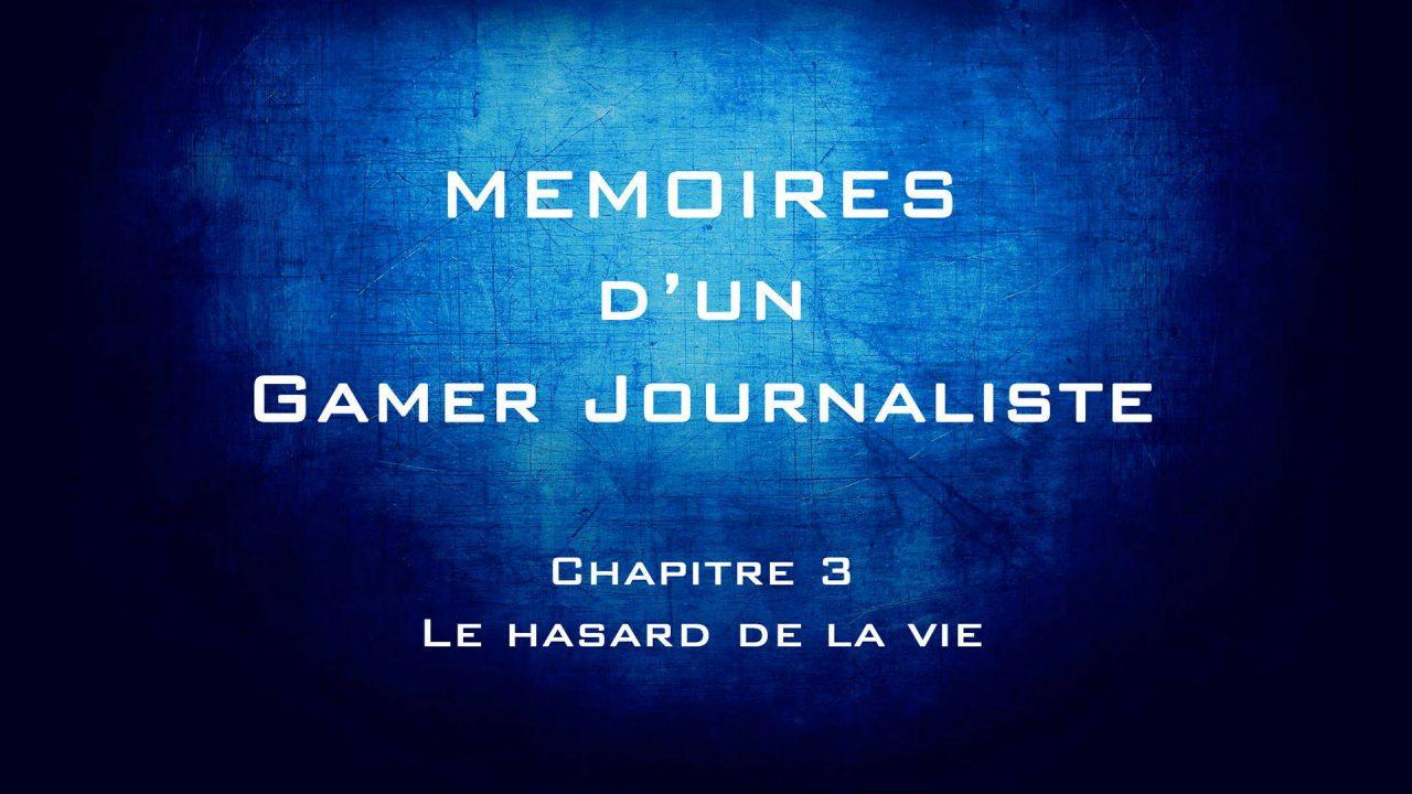 Mémoires d'un gamer journaliste : Chapitre 3 – Le hasard de la vie